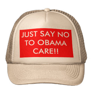 JUST SAY NO TO OBAMA CARE!! HATS