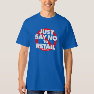 Just Say No To Retail T-Shirt
