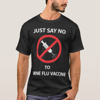 Just Say No To Swine Flu Vaccine T-Shirt