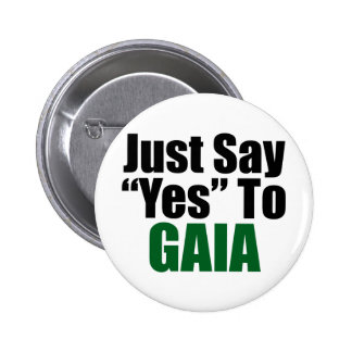Just Say Yes To Gaia Button