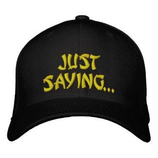 JUST SAYING... HATS EMBROIDERED HATS