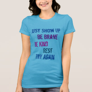 Just show up be brave be kind rest try again T-Shirt