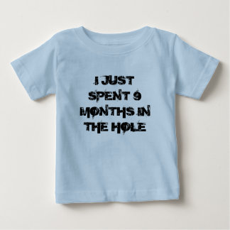 Just Spent 9 Months In The Hole Shirt