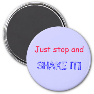 Just stop and SHAKE IT!! 7.5 Cm Round Magnet
