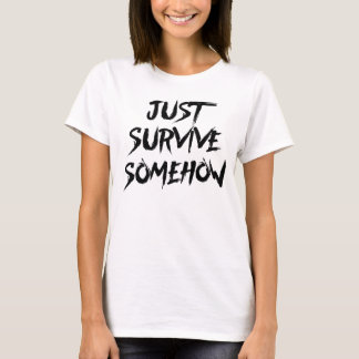 Just Survive Somehow T-Shirt