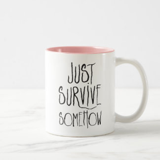 Just Survive Somehow Two-Tone Coffee Mug