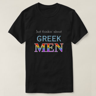 Just thinkin' about GREEK MEN T-Shirt