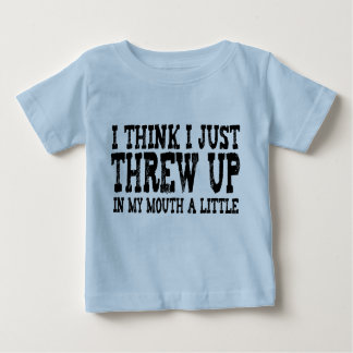 Just Threw Up in my Mouth a Little Baby T-Shirt