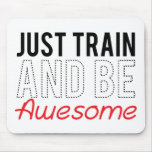Just Train And Be Awesome Mouse Pads
