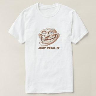 JUST TROLL IT - TROLL FACE FUNNY SHIRT