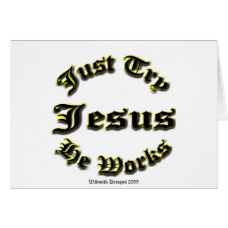 Just Try Jesus He Works Greeting Card
