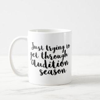 Just trying to get through audition season mug