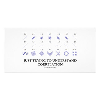 Just Trying To Understand Correlation Custom Photo Card