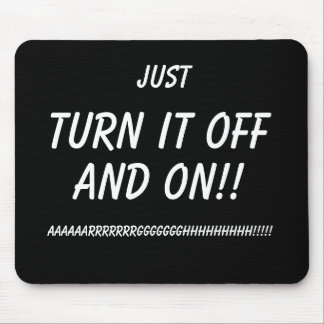 Just Turn it OFF and ON!! Funny Mousemat IT humour