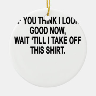 Just Wait 'Til I Take Off This Shirt T-Shirts.png Double-Sided Ceramic Round Christmas Ornament