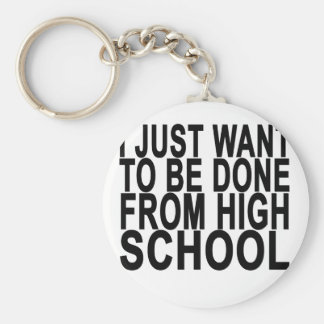 Just want to be Done Graduation High School . Key Ring