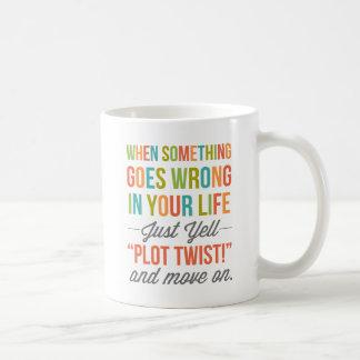 "Just Yell ""Plot Twist!"" And Move On Mug"