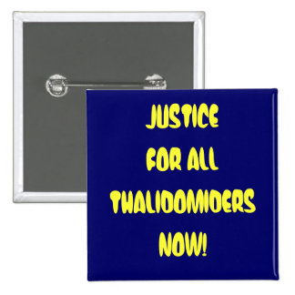 JUSTICE FOR ALL THALIDOMIDERS NOW! PIN