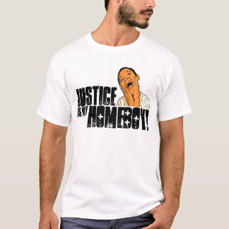 Justice is My Homeboy! T-Shirt