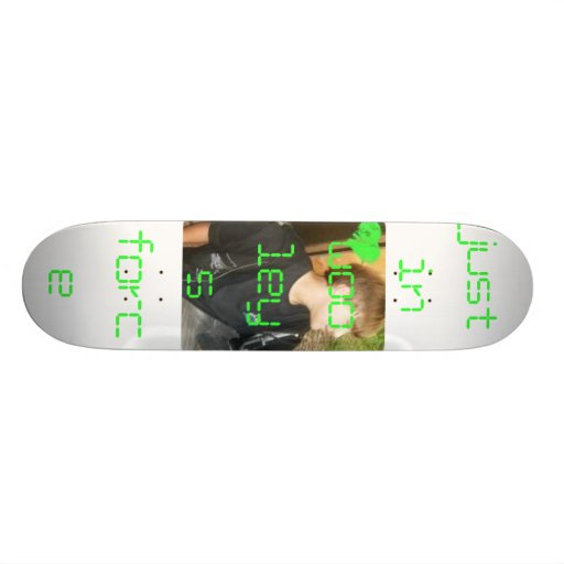 JUSTIN 1, justin wooleys force Skate Board Deck