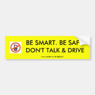 k2406085, DON'T TALK & DRIVE, BE SMART. BE SAFE... Bumper Sticker