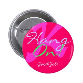K Hang On Good Job Buttons