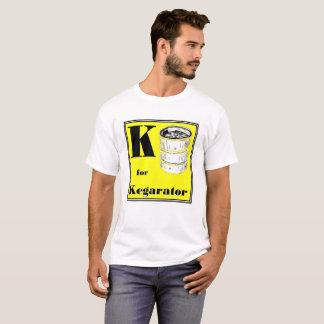 """""""K"""" is for Kegarator T-Shirt"""
