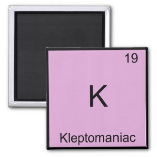 K - Kleptomaniac Funny Chemistry Element Symbol Refrigerator Magnets