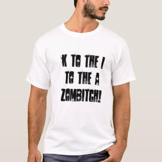 K to the I, to the A, Zombitch! T-Shirt