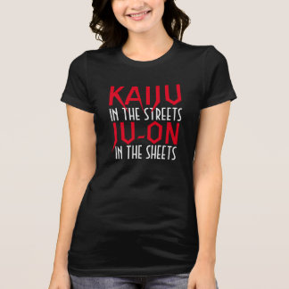KAIJU in the streets JU-ON in the sheets T-Shirt