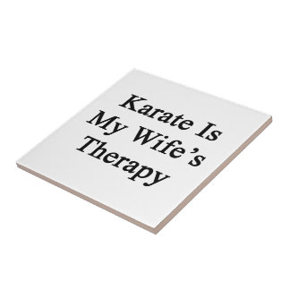 Karate Is My Wife's Therapy Ceramic Tile