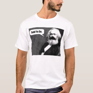 Karl Marx Told Ya So t-shirt