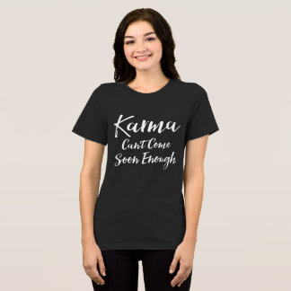 Karma Can't Come Soon Enough T-Shirt