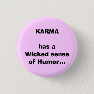 KARMA has aWicked senseof Humor... 3 Cm Round Badge