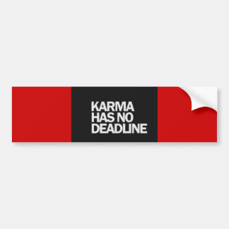 KARMA HAS NO DEADLINE FUNNY QUOTES SAYINGS COMMENT BUMPER STICKER
