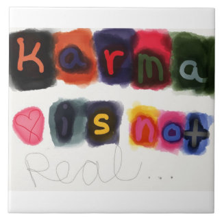 Karma is not real... Tile! Large Square Tile
