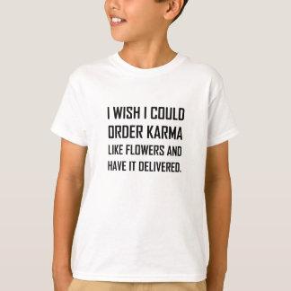 Karma Like Flowers Delivered Joke T-Shirt