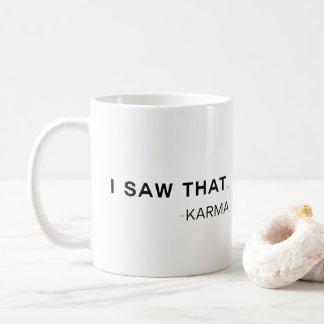 Karma Saw That Coffee Mug