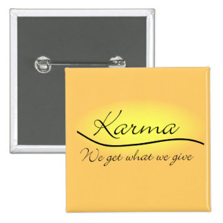 Karma - We Get What We Give Pinback Button