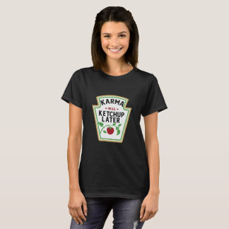 Karma will ketchup later T-Shirt