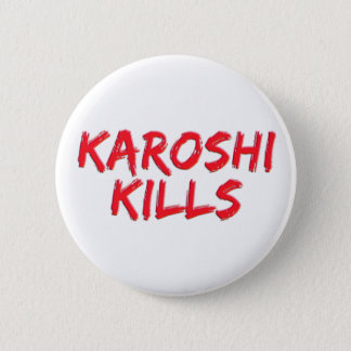 Karoshi kills 6 cm round badge