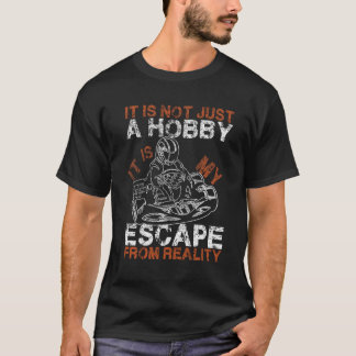 Karting is my escape from Reality T-shirt