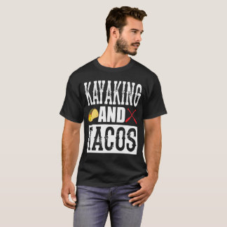 Kayaking and Tacos Funny Taco T-Shirt