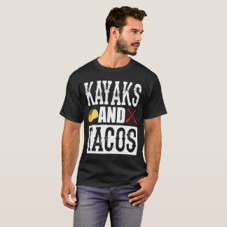 Kayaks and Tacos Funny Taco T-Shirt