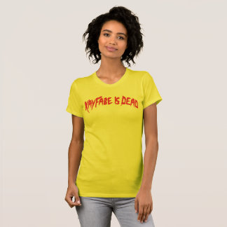 Kayfabe Is Dead. (Ladies Style) T-Shirt