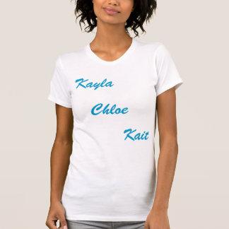 Kayla, Chloe, Kait Tee Shirt