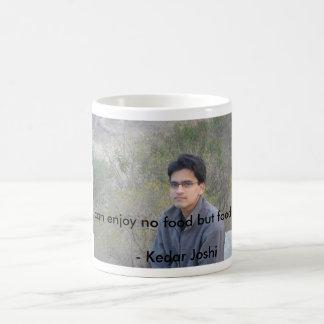 """kedar joshi quote """"i wish i can enjoy no food but basic white mug"""