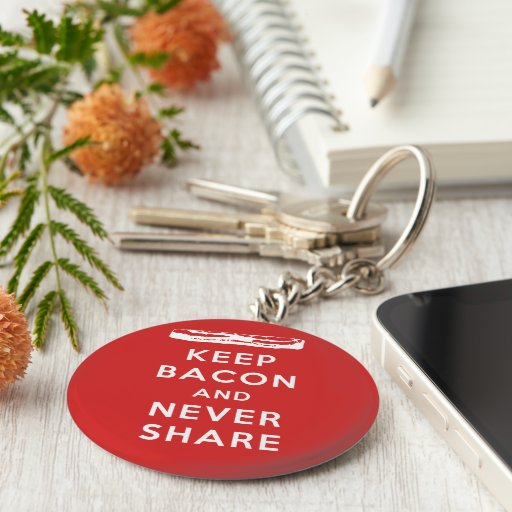 Keep Bacon And Never Share Key Chains
