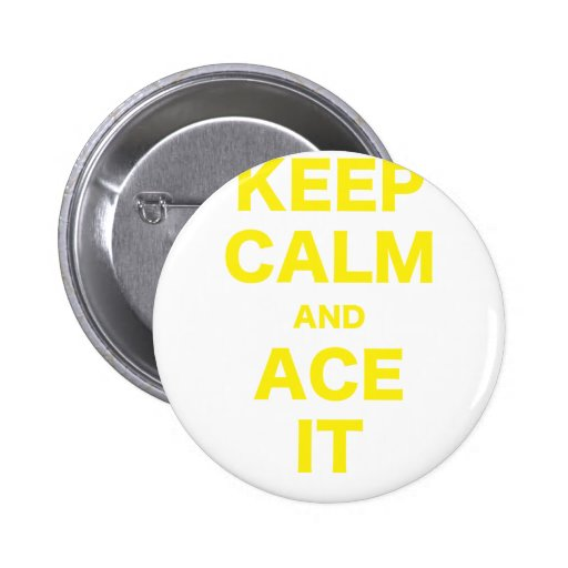 Keep Calm and Ace It Pinback Buttons