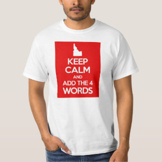 Keep Calm and Add The 4 Words T-Shirt